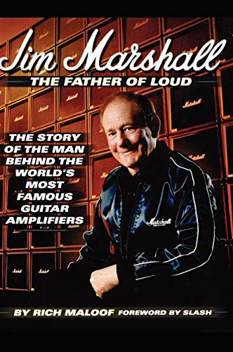 Jim Marshall - The Father of Loud: The Story of the Man Behind the World's Most Famous Guitar Amplifiers ()