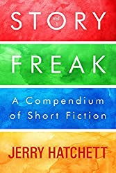 StoryFreak (Volume 1): An Eclectic Compendium of Short Fiction