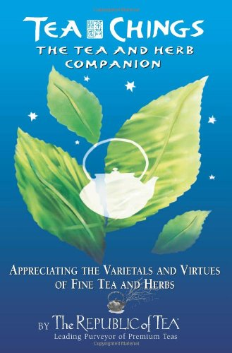- Tea Chings: The Tea and Herb Companion :Appreciating the Varietals and Virtues of Fine Tea and Herbs