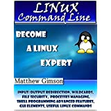 LINUX Command Line: Become a Linux Expert! (Input/output Redirection, Wildcards, File Security, Processes Managing, Shell Programming Advanced Features, ... Commands) (Programming is Easy Book 4)