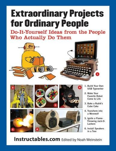 Extraordinary Projects for Ordinary People: Do-It-Yourself Ideas from the People Who Actually Do Them pdf