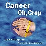 Cancer. Oh, Crap. | John J. Powers III