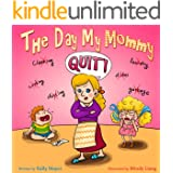 (Children's Book) The Day My Mommy QUIT!  Funny Rhyming Picture Book for Beginner Readers/Bedtime Story (ages 2-8) (Early Learning) (Laughing Mommy Series-(Beginner Readers Picture Books) 1)