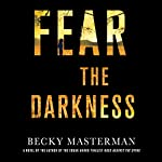 Fear the Darkness: A Thriller | Becky Masterman