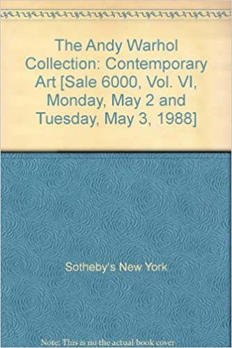 the andy warhol collection contemporary art sale 6000 vol vi monday may 2 and tuesday may 3 1988