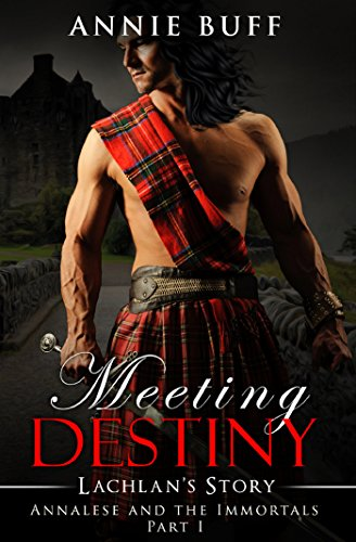 Meeting Destiny; Lachlan's Story (Annalese and the Immortals) by [Buff, Annie]