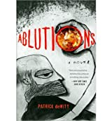 Ablutions: Notes for a Novel DeWitt, Patrick ( Author ) Apr-08-2010 Paperback