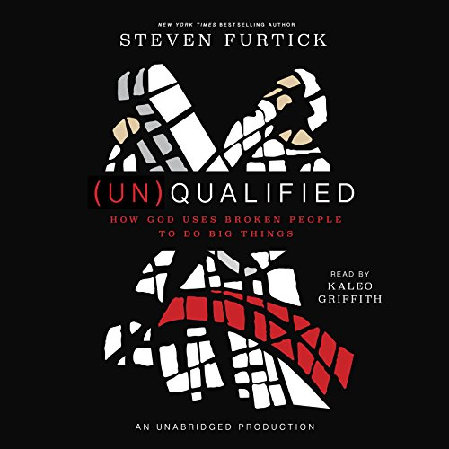 (Un) Qualified: How God Uses Broken People to Do Big Things