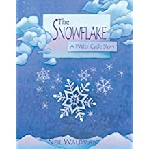 Snowflake,The : A Water Cycle Story