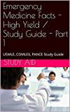 Emergency Medicine Facts - High Yield / Study Guide - Part 1: USMLE, COMLEX, PANCE Study Guide