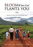 Bloom Where God Plants You, Rebecca Wendland, 1625099118