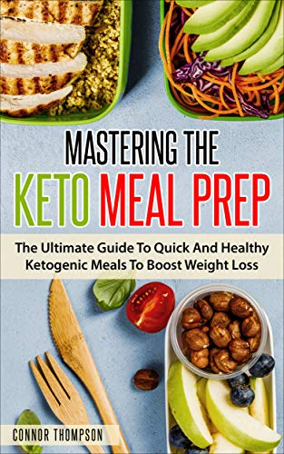 Keto Meal Prep: Mastering The Keto Meal Prep: The Ultimate Guide To Quick And Healthy Ketogenic Meals To Boost Weight Loss by Connor Thompson
