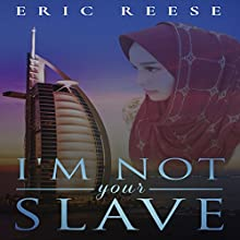 I'm Not Your Slave Audiobook by Eric Reese Narrated by Sangita Chauhan