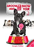 showing french bulldog - Groom & Show your French Bulldog
