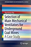 Selection of Main Mechanical Ventilators for Underground Coal Mines: A Case Study (SpringerBriefs in Environmental Science)