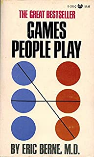 Games People Play: The Pyschology of Human Relationships