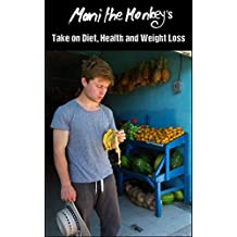 Mani the Monkey's Take on Diet, Health and Weight Loss: A Meal Plan with Reasoning
