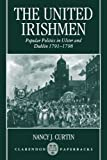 The United Irishmen: Popular Politics in Ulster and Dublin, 1791-1798