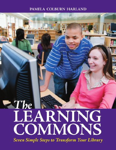 The Learning Commons: Seven Simple Steps to Transform Your Library
