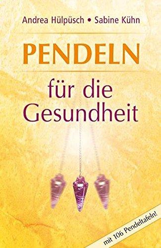 Pendeln für die Gesundheit Taschenbuch – 9. Februar 2011 Andrea Hülpüsch Sabine Kühn Schirner Verlag 3843445842