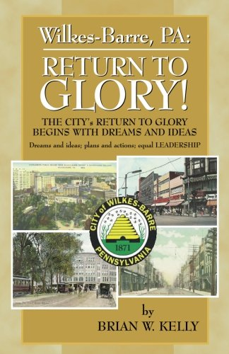 Wilkes-Barre, PA: Return to Glory: The City's Return to Glory Begins with Dreams and Ideas