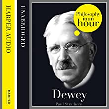 Dewey: Philosophy in an Hour Audiobook by Paul Strathern Narrated by Jonathan Keeble