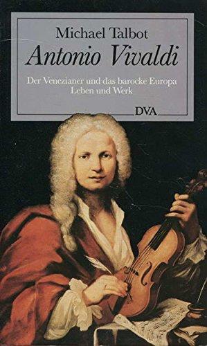 Antonio Vivaldi. Der Venezianer und das barocke Europa. Leben und Werk Gebundenes Buch – 1985 Michael Talbot Dva 3421062854