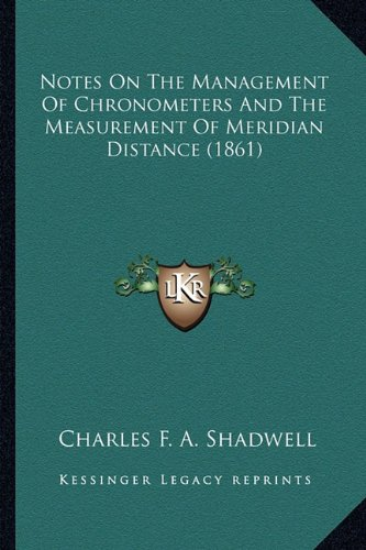 Notes On The Management Of Chronometers And The Measurement Of Meridian Distance (1861) ebook