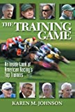 The Training Game: An Inside Look at American Racing's Top Trainers