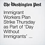 Immigrant Workers Plan Strike Thursday as Part of 'Day Without Immigrants' Protest | Perry Stein