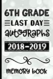 6th Grade Last Day Autographs 2018 - 2019 Memory Book: Keepsake For Students