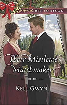 Their Mistletoe Matchmakers (Love Inspired Historical) by [Gwyn, Keli]