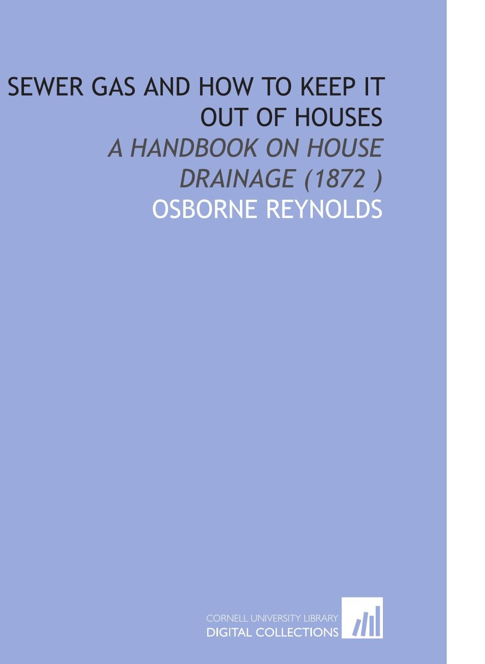 Download Sewer Gas and How to Keep it Out of Houses: A Handbook on House Drainage (1872) PDF