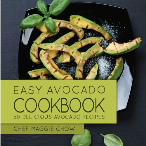 Easy Avocado Cookbook: 50 Delicious Avocado Recipes