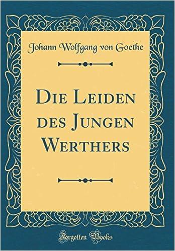 Die Leiden Des Jungen Werthers Classic Reprint German