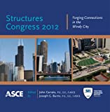 Structures Congress 2012 : Forging Connections in the Windy City, John Carrato, Joseph G. Burns, 0784412170
