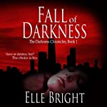 Fall of Darkness: The Darkness Chronicles, Volume 1 | Elle Bright