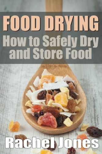 Download Food Drying: How to Safely Dry and Store Food (Food Preservation) (Volume 1) pdf