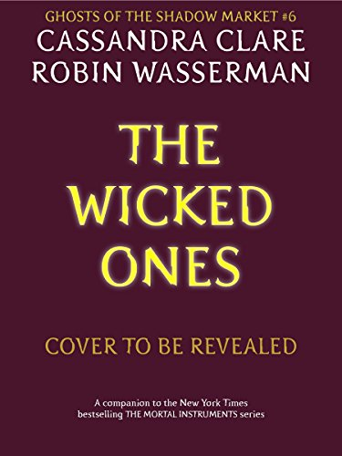 Ghosts of the Shadow Market 6: The Wicked Ones
