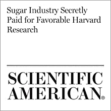 Sugar Industry Secretly Paid for Favorable Harvard Research Other by Melissa Bailey Narrated by Jef Holbrook
