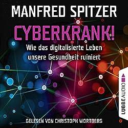 Cyberkrank! Wie das digitalisierte Leben unserer Gesundheit ruiniert