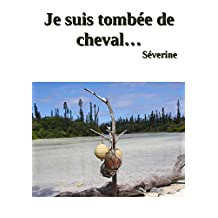 Je suis tombée de cheval... (French Edition)