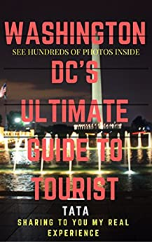 Washington DC's Ultimate Guide To Tourist eBook: Tata T: Kindle Store