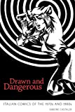Drawn and Dangerous : Italian Comics of the 1970s And 1980s, Castaldi, Simone, 1617033251