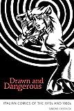 Drawn and Dangerous : Italian Comics of the 1970s And 1980s, Castaldi, Simone, 1617033251
