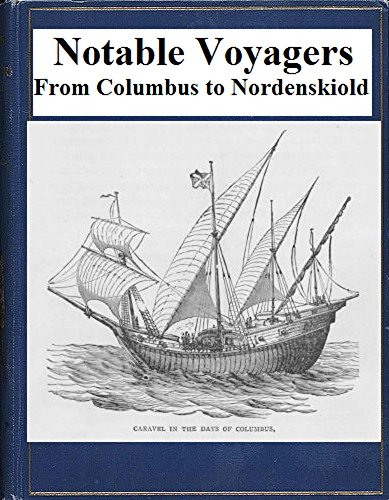 Notable Voyagers (Illustrated): From Columbus to Nordenskiold