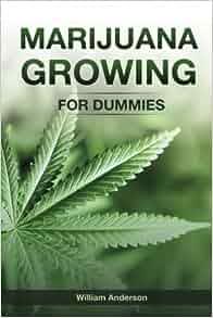 Anderson Windows Reviews >> Amazon.com: Marijuana Growing for Dummies (9781543265279): William Anderson: Books