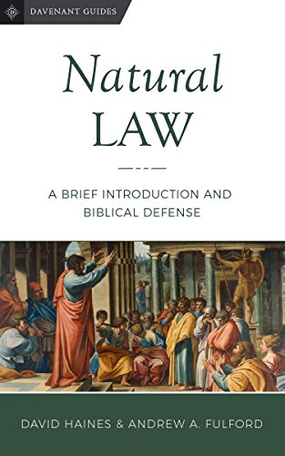 Natural Law: A Brief Introduction and Biblical Defense (Davenant Guides Book 3)