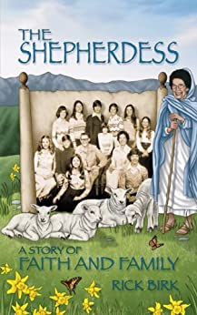 The Shepherdess: A Story of Faith and Family by [Birk, Rick]