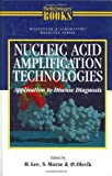 Nucleic Acid Amplification Technologies, Lee, H. and Morse, S., 0817639217
